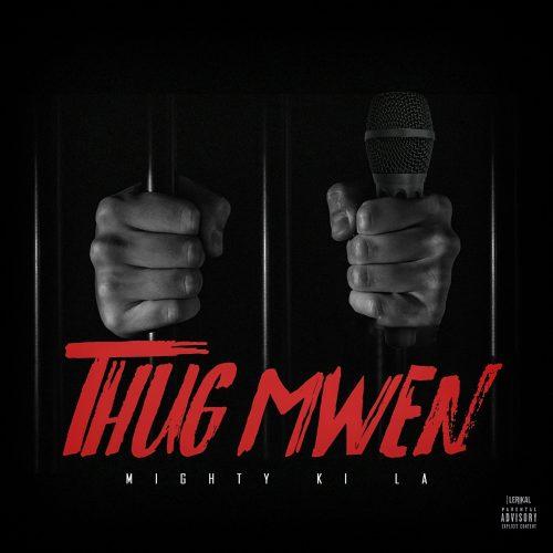 Découvre le titre de MIGHTY KI LA » Thug Mwen» . – Mars 2017