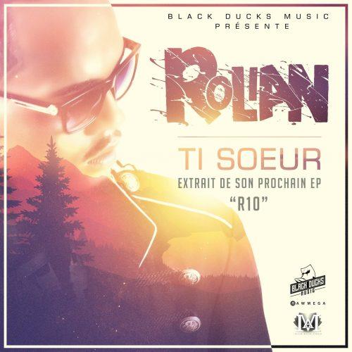 ROLIAN de retour avec son clip -«Ti soeur»- Single extrait de son prochain EP – Mai 2017