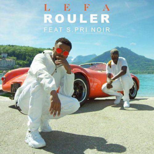 Découvrez «Rouler» le nouveau single de Lefa feat. S.Pri Noir – Juillet 2017