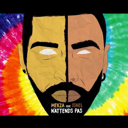 Écoute le titre «N'attends pas» de MEKZA et ISNEL – Juillet 2017