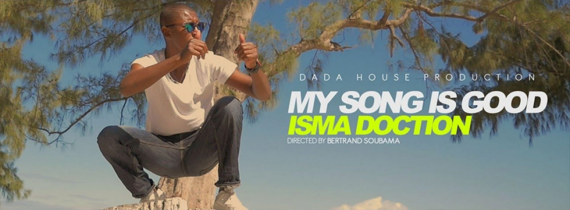 """DADA HOUSE présente ISMA DOCTION  – """"My Song is Good"""" – Juillet 2017"""