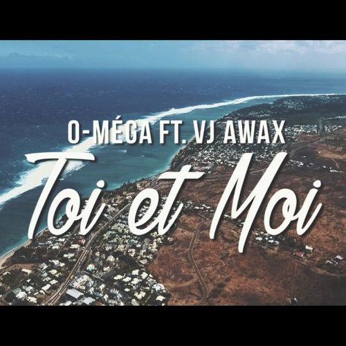 VJ AWAX  ft O-méga – Toi et moi (Run Hit) – Aôut 2017
