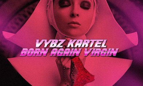 VYBZ KARTEL dévoile son clip – Born Again Virgin – Aôut 2017