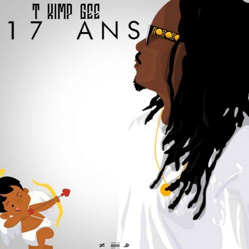 T KIMP GEE dévoile son clip – 17 ans – Octobre 2017