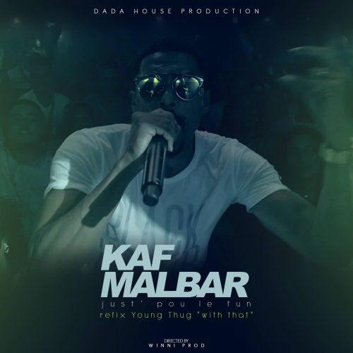 "KAF MALBAR – ""Just' pou le Fun"" – Refix de Young Thug ""With That"" – Octobre 2017"