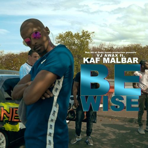 VJ Awax Ft. Kaf Malbar – Be Wise – Décembre 2017