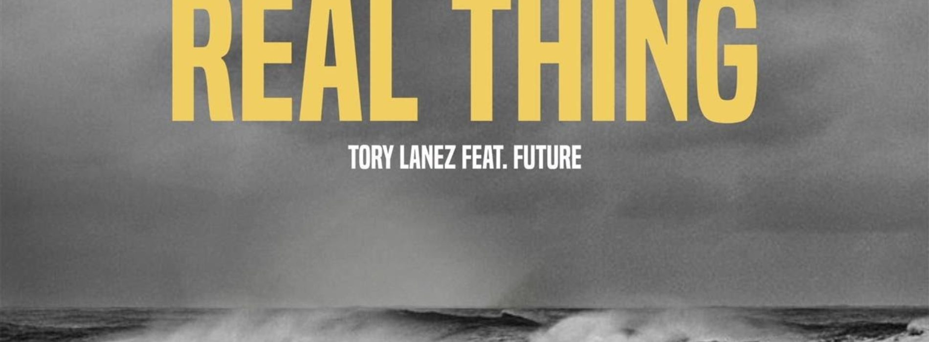 TORY LANEZ – Real Thing ft. FUTURE – Mars 2018