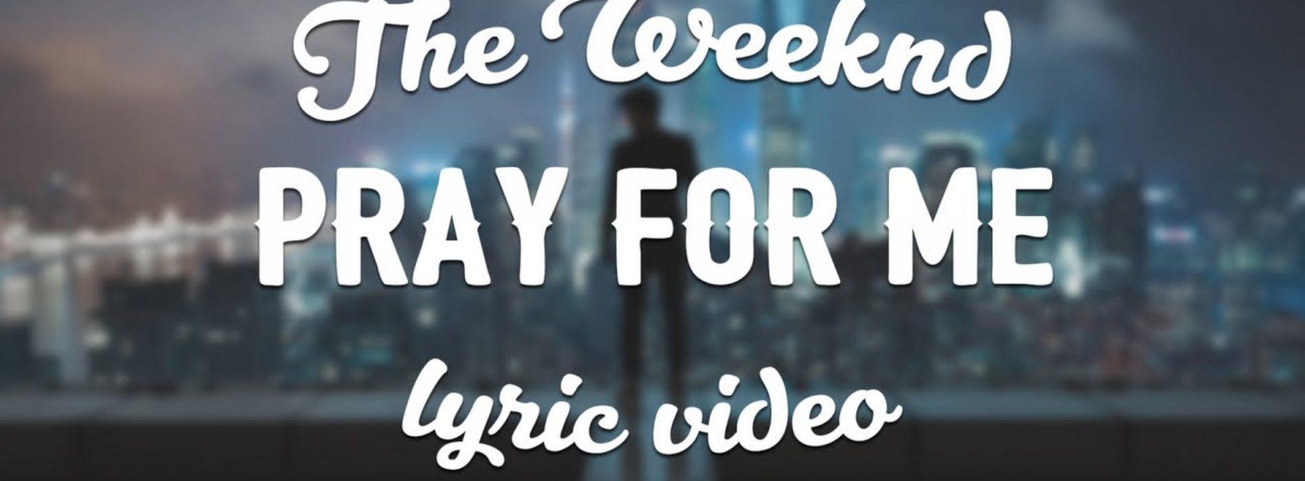 THE WEEKND, KENDRICK LAMAR – Pray For Me (Lyric Video) – Mars 2018