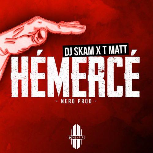 DJ SKAM x T MATT #HéMercé (Clip officiel) – Août 2018