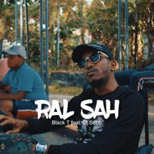 Black T Feat Dj Sebb ( 974 ) – Ral Sah – Août 2018