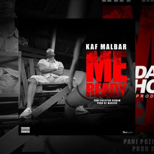 KAF MALBAR – Me Ready (Pani Pozisyon Riddim by Marcus) [Parental Advisory] – Août 2018