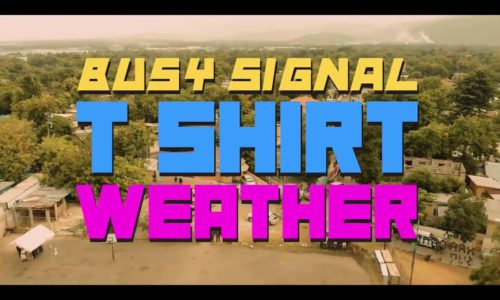 BUSY SIGNAL – T-Shirt Weather [Official Visual] – Août 2018