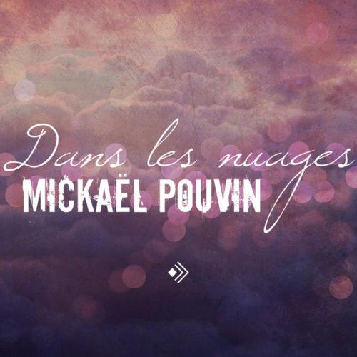 Mickaël Pouvin – Dans les nuages (Clip officiel) – Octobre 2018