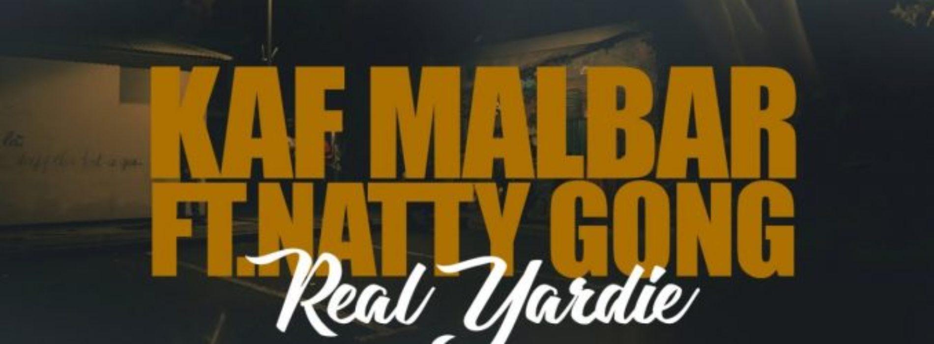 Kaf Malbar Ft. Natty Gong – Real Yardie – Novembre 2018