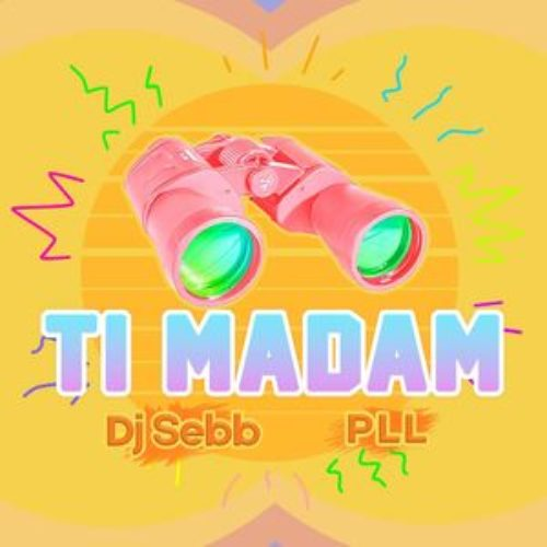PLL Feat Dj Sebb – Ti Madam – Novembre 2018