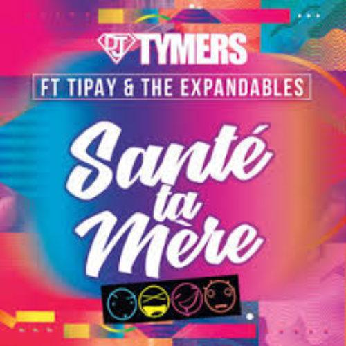 Dj Tymers ft Tipay & Expandables – Santé ta mère (Run Hit) – Décembre 2018