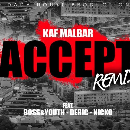 Kaf Malbar Ft. Deric, Boss&Youth, Nicko – Accept (Remix) – #AnFouPaMalStaya – Avril 2019