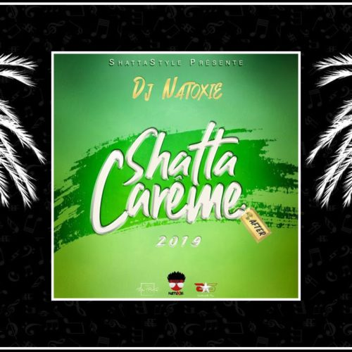 DJ NATOXIE – SHATTA CAREME (AFTER) 2019 / DJ TOM – 🕉️LA DEFONCE TOTAL VOL.1🕉️ – Avril 2019