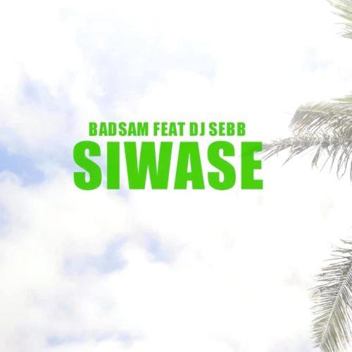 Badsam Feat Dj Sebb – Siwasé – Juillet 2019