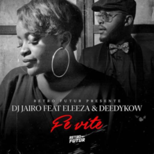 Dj Jaïro feat. Eleeza. R & Deedykow – Fè Vit – Août 2019