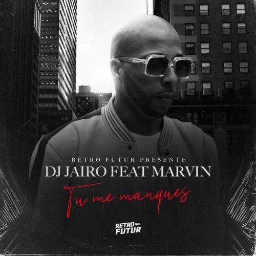 Dj Jaïro feat. Marvin – Tu me manques – Septembre 2019