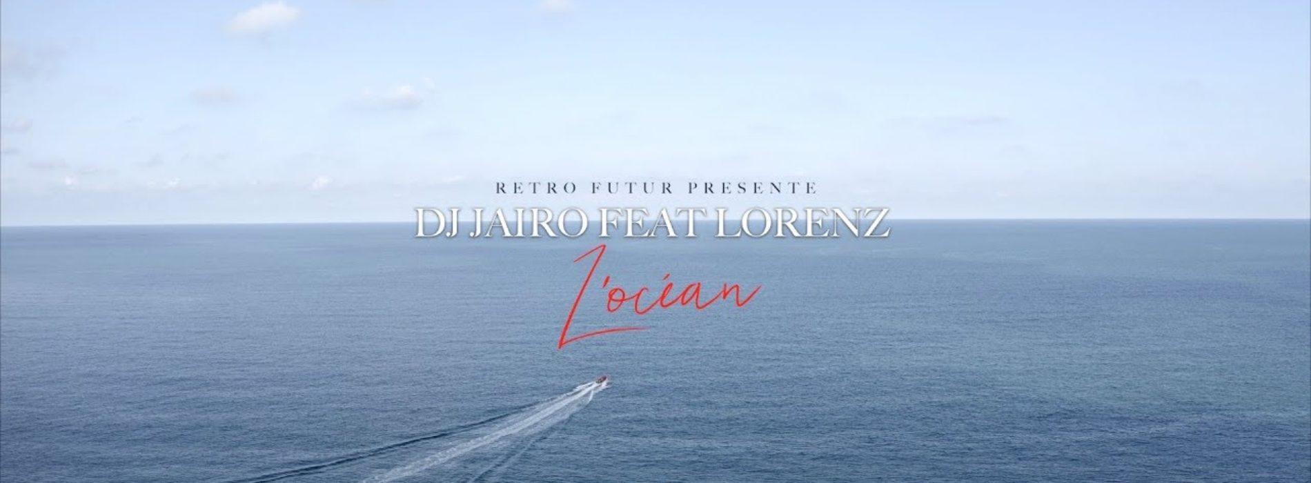 Dj Jaïro feat. Lorenz – l'Océan – Septembre 2019