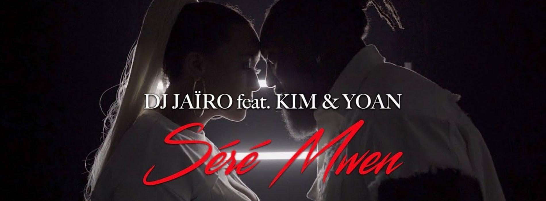 Dj Jaïro feat. Kim & Yoan – Séré Mwen – Septembre 2019