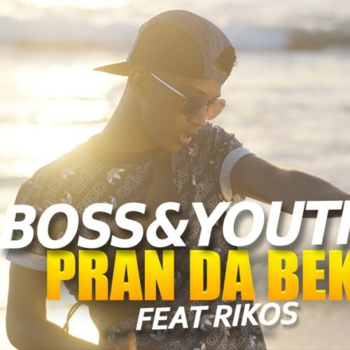 Boss&Youth Ft. Rikos' – Pran Da Bek – Octobre 2019