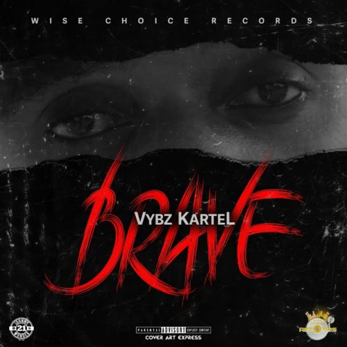 Vybz Kartel – Brave (Official Audio) – Novembre 2019