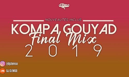 DJ CLEMSO – Kompa Gouyad Final Mix 2019 (NOUVEAUTÉS Inclus) – Novembre 2019