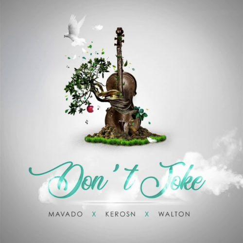Mavado x Keros-N x Walton – Don't Joke – Décembre 2019