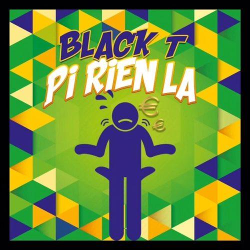 Black-T – Pi Rien La – Janvier 2020