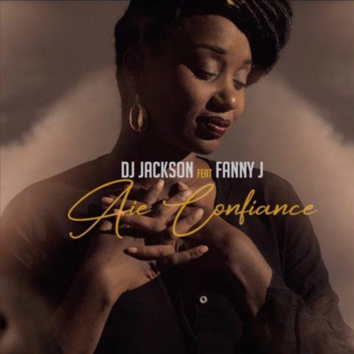Dj Jackson feat Fanny J – Aie confiance – Mars 2020