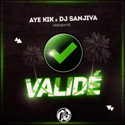 """AYE KIK & DJ SANJIVA """"VALIDÉ"""" – Mars 2020"""