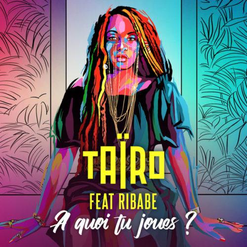 Taïro feat. Ribabe – À quoi tu joues ? (Clip Officiel) – Mars 2020