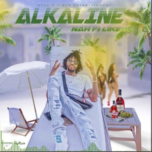 Alkaline – Nah Fi Like (Official Audio) – Avril 2020