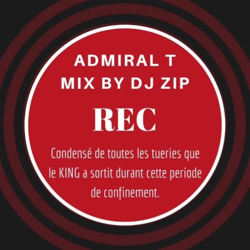 ADMIRAL T – Les REC de mon confinement mixés by Dj ZIP – Mai 2020