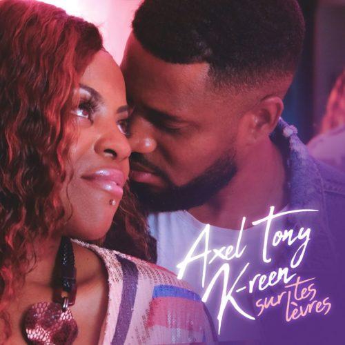 """Axel Tony – SUR TES LEVRES Feat K-Reen """"le clip"""" – Juin 2020"""