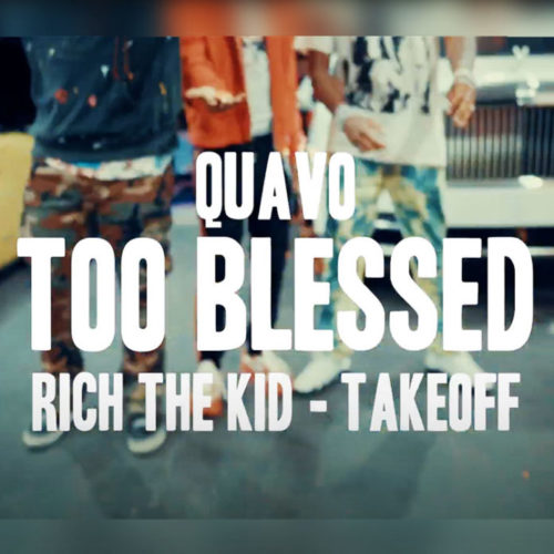 Rich The Kid, Quavo & TakeOff – Too Blessed (Prod By DJ Durel) – Août 2020