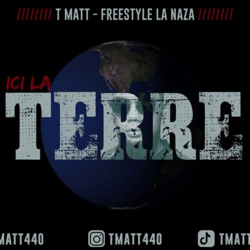 T MATT – TERRE (Freestyle la Naza) – Décembre 2020