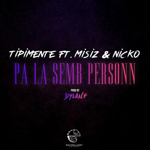 Tipimente est de retour en Feat avec Misiz & Nicko – Pa La Semb Personn (Official Video) – Janvier 2021