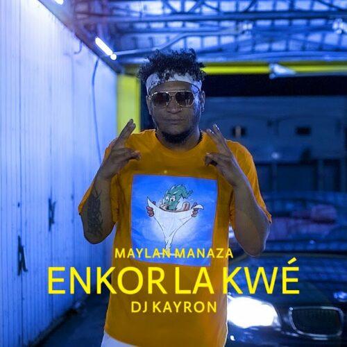 Maylan Manaza feat DJ Kayron #ENKORLAKWÉ  – Janvier 2021