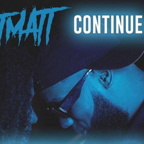 En attendant le clip, écoute le dernier son de T-Matt «continue «– Février 2021
