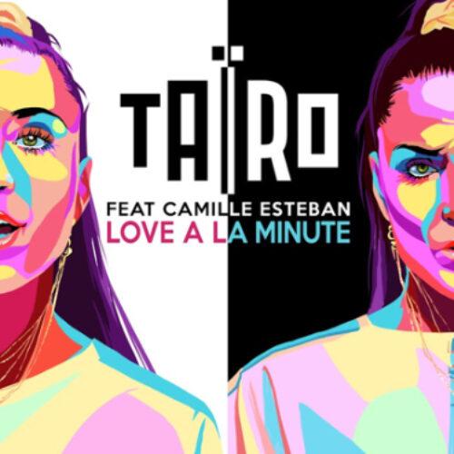 Tairo feat Camille Esteban – Love à là minute. – Février 2021