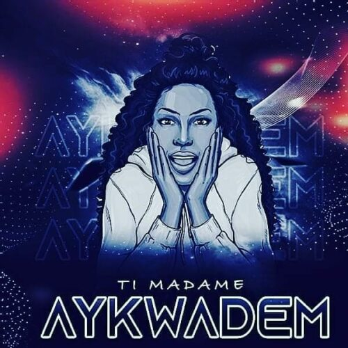 AYKWADEM – Ti Madame (Clip officiel) – Mars 2021