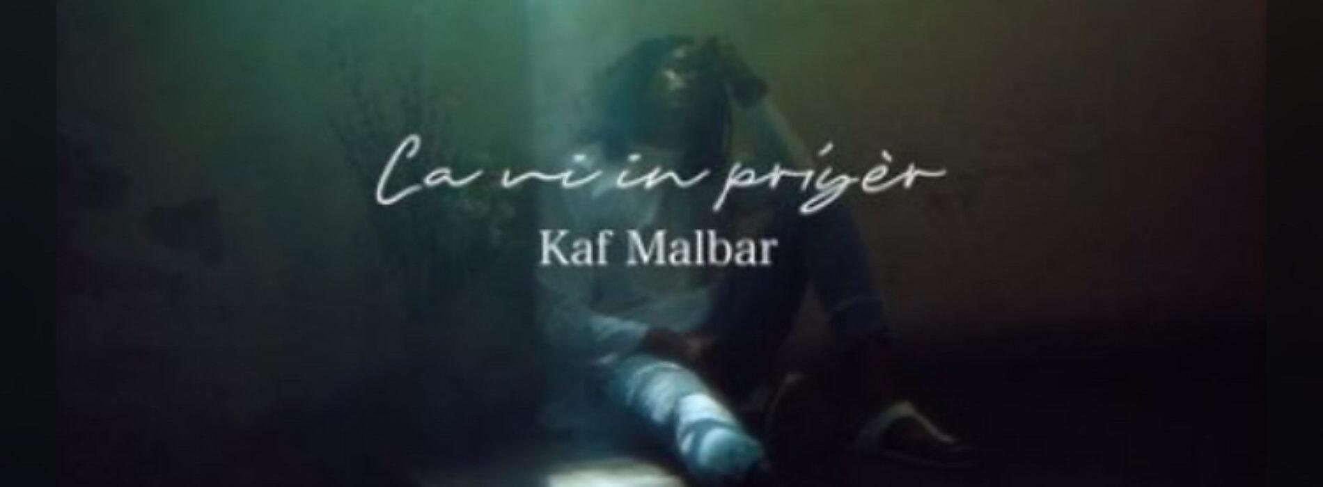 Kaf Malbar – «la vi in priyèr «– Avril 2021