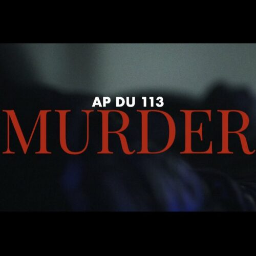 AP DU 113 – Murder (Clip officiel) – Avril 2021