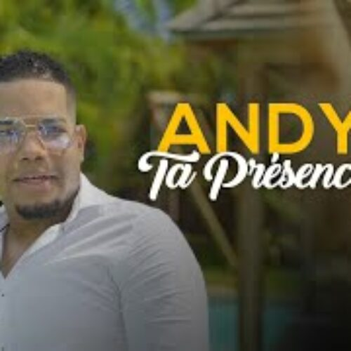 Andy – Ta présence (Clip Officiel) – Avril 2021