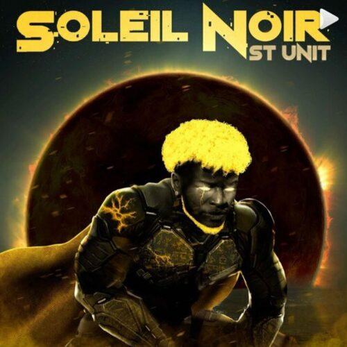 """St Unit nous dévoile un extrait de son nouvel EP """"SOLEIL NOIR"""" disponible – Buss It (Clip officiel) – Juin 2021"""