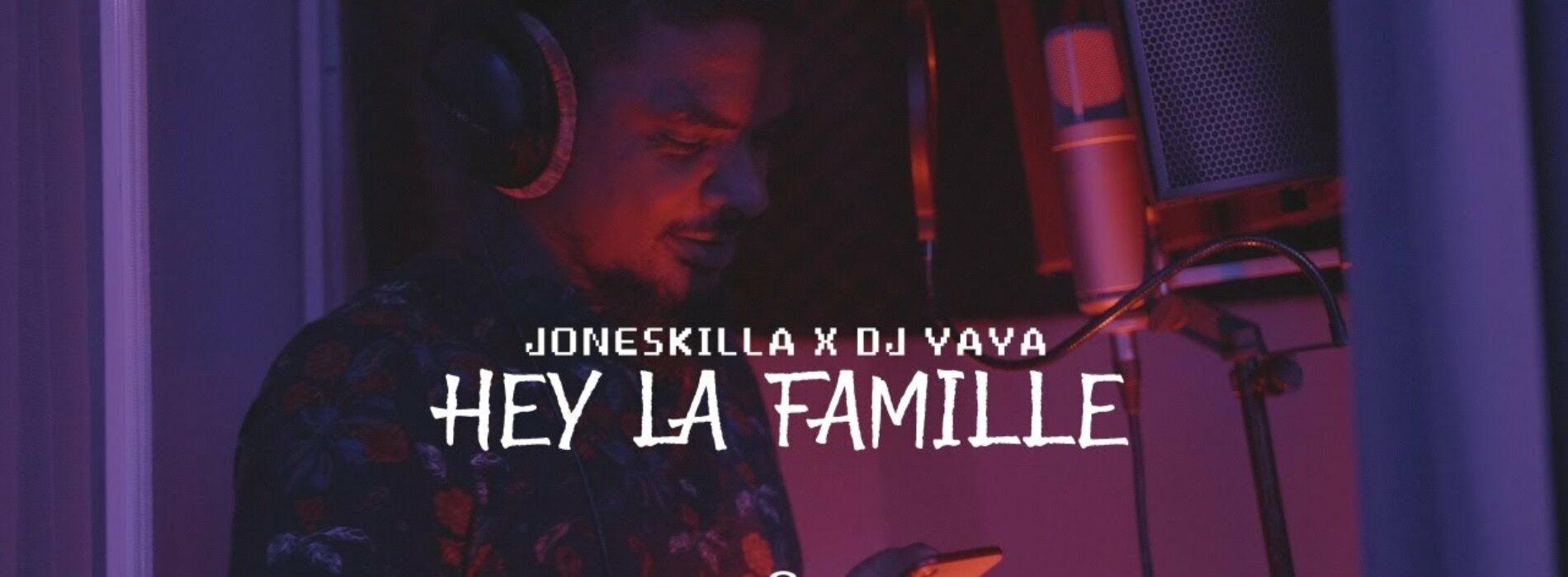Joneskilla Feat Dj Yaya – Hey La Famille (Les Métisses) – Juin 2021